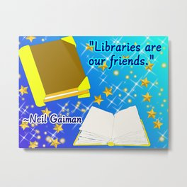 Libraries Are Our Friends Neil Gaiman Quote Metal Print