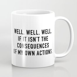 Consequences Coffee Mug