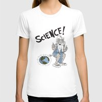 science T-shirts featuring SCIENCE! by FoodStamp Davis