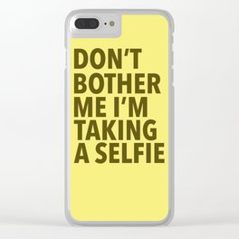 Don't Bother Me I'm Taking a Selfie Clear iPhone Case