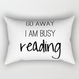 Go away, I'm busy reading! Rectangular Pillow