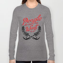 People Do What They Want to Do Long Sleeve T-shirt