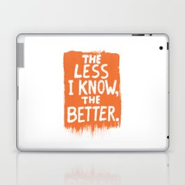 The Less I Know, the Better. Laptop & iPad Skin