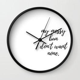 My Messy Bun Don't Want None Wall Clock