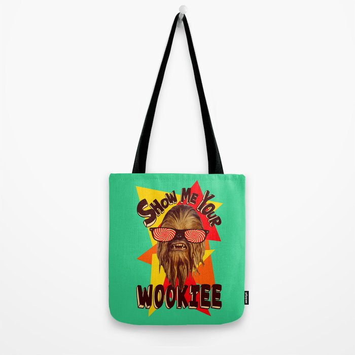 Show Me Your Wookiee!  |  Chewbacca  Tote Bag