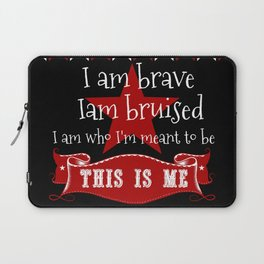 I am brave, I am bruised. I am who I'm meant to be. This is me. Laptop Sleeve