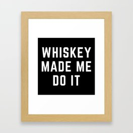Whiskey Made Me Do It Funny Quote Framed Art Print