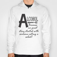 alcohol Hoodies featuring ALCOHOL...because by Andrea Jean Clausen - andreajeanco