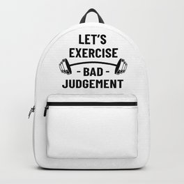 Let's Exercise Bad Judgement - Funny Gym Backpack