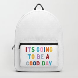 It's Going to be a Good Day Backpack
