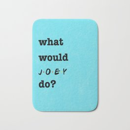 What Would JOEY Do? (1 of 7) - Watercolor Bath Mat