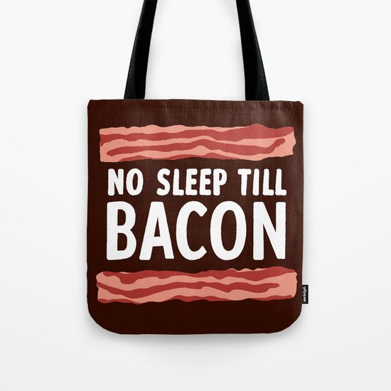 No Sleep Till Bacon Tote Bag