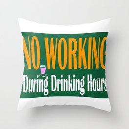 NO WORKING DURING DRINKING HOURS VINTAGE SIGN Throw Pillow