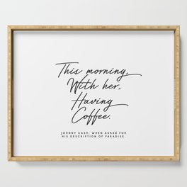 Johnny Cash Quote This morning with her having coffee Romantic Love Serving Tray
