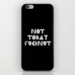 Not Today Fucknut iPhone Skin