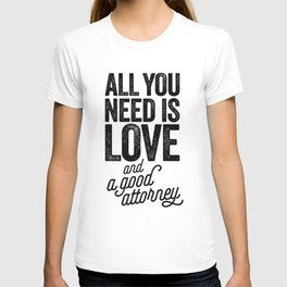All You Need Is Love And A Good Attorney T-shirt