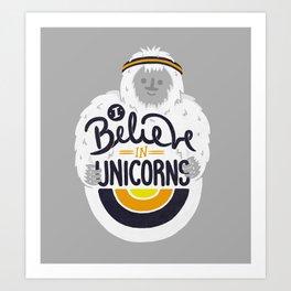 I believe in Unicorns Art Print