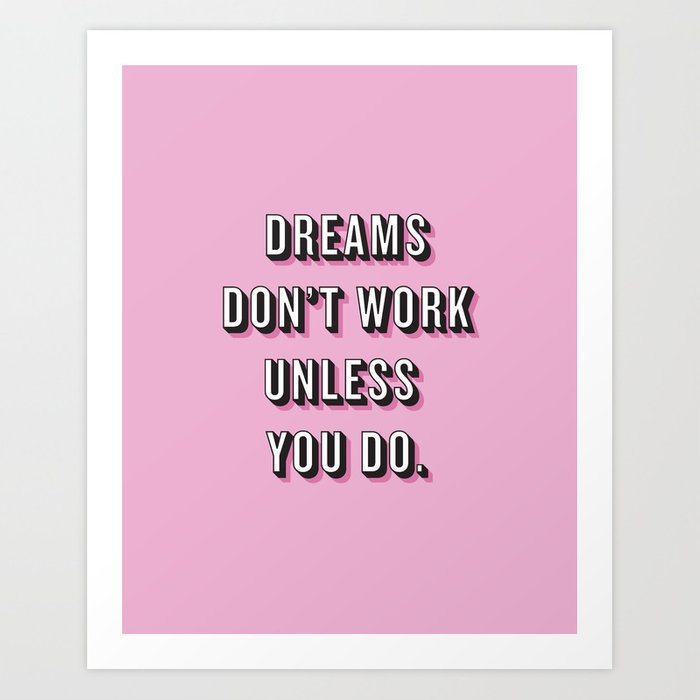 Dreams Don T Work Unless You Do Pink Art Print By Caitlinworkman Society6