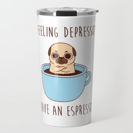 Pug in a mug - Feeling depresso? Have an espresso! coffee mug Travel Mug