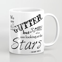 We Are All in the Gutter, but Some of Us Are Looking at the Stars Coffee Mug