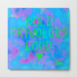 Bold, Frivolous, Loud - blue Metal Print