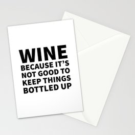 Wine Because It's Not Good To Keep Things Bottled Up Stationery Cards