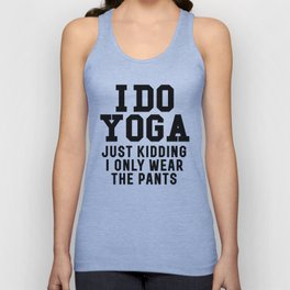 I DO YOGA JUST KIDDING I ONLY WEAR THE PANTS Unisex Tank Top