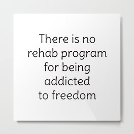 There is no rehab program for being addicted to freedom Metal Print