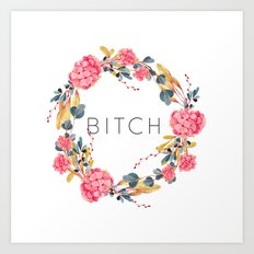 Bitch Art Print
