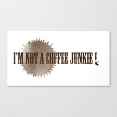 I'M NOT A COFFEE JUNKIE !  Canvas Print