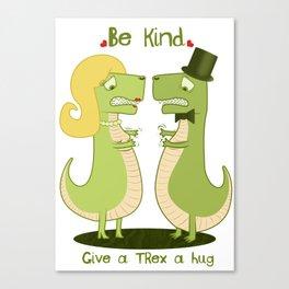 Give a T.Rex a Hug Canvas Print