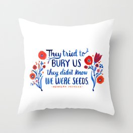 They Didn't Know We Were Seeds Throw Pillow