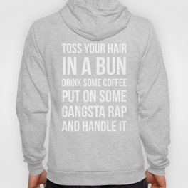 Toss Your Hair in a Bun, Coffee, Gangsta Rap & Handle It (Black) Hoody