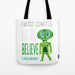 Awesome & Great Confess Tshirt Still Believe in aliens Tote Bag