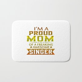 I'M A PROUD SINGER'S MOM Bath Mat