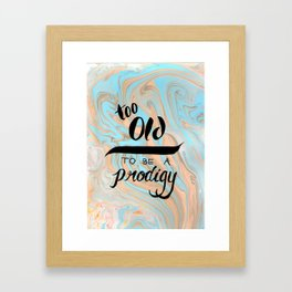 Too Old to be a Prodigy Framed Art Print