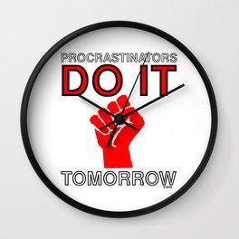 Procrastinators do it tomorrow Wall Clock