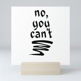 no, you can't Mini Art Print