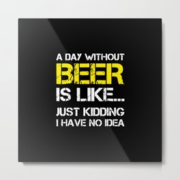A Day Without Beer Funny Metal Print