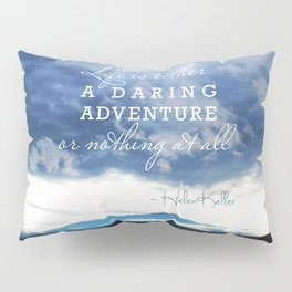 Life is either a daring adventure or nothing at all. - Helen Keller Quote Pillow Sham