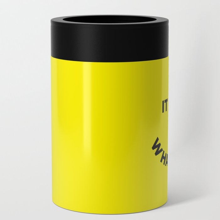It Is What It Is Can Cooler