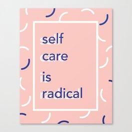 self care is radical Canvas Print