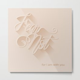Fear Not, for I am With You Metal Print