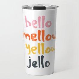 Hello Mellow Yellow Jello Travel Mug