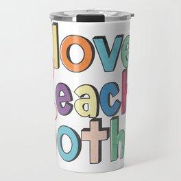 Love Each Other Travel Mug