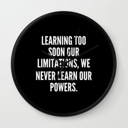 Learning too soon our limitations we never learn our powers Wall Clock