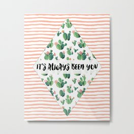 It's always been you - cactus & stripes Metal Print