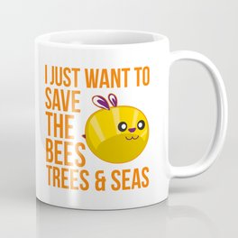 I Just Want to Save the Bees Trees and Seas Coffee Mug