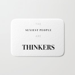 Te sexiest people are thinkers Bath Mat