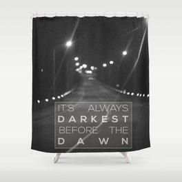 it's always darkest before the dawn. Shower Curtain